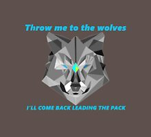 Throw me to the wolves, I'll come back leading the pack Unisex T-Shirt