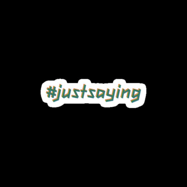 #justsaying by Matthew Baskerville