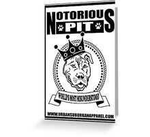 NOTORIOUS PIT BULL Greeting Card
