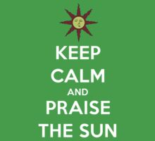 Keep calm and Praise the Sun by carnivean