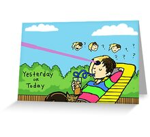 Yesterday or Today Greeting Card