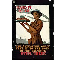 Hand it to em The Salvation Army gets it to the boys in the trenches over there Photographic Print