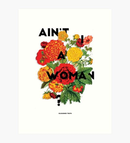 Ain't I A Woman?, 2015 Art Print