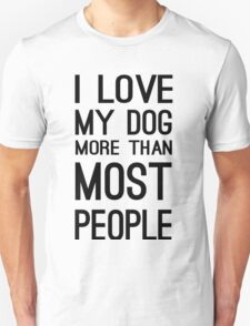 I LOVE MY DOG MORE THAN MOST PEOPLE Unisex T-Shirt