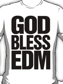God Bless EDM (Electronic Dance Music) [black] T-Shirt
