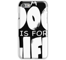 A DOG IS FOR LIFE iPhone Case/Skin
