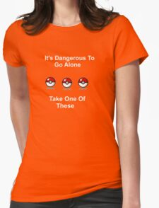 It's Dangerous To Go Alone. Here Take One Of These. Womens Fitted T-Shirt