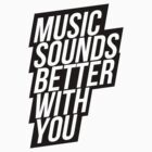 Music Sounds Better With You by electrosterone