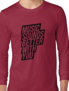 Music Sounds Better With You Long Sleeve T-Shirt