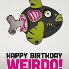 "Zombie Fish – Birthday Card ""Happy Birthday Weirdo"" by David Wildish"