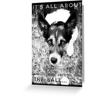 Terrier Obsession: It's All About The Ball - Black and White Remix Greeting Card