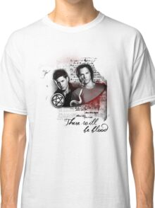 THERE WILL BE BLOOD - SPN TSHIRT Classic T-Shirt