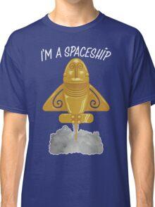I'm a spaceship Classic T-Shirt