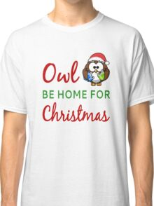 Owl Be Home For Christmas Classic T-Shirt
