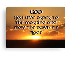 """God You give order to the morning and show the dawn its place."" by Carter L. Shepard Canvas Print"
