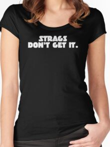 Strags don't get it.  Women's Fitted Scoop T-Shirt