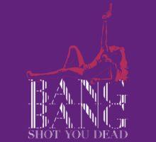 BANG BANG Shot You Dead by DCdesign