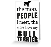 The More People I Meet - Bull Terrier Greeting Card