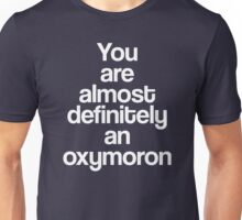 You're Almost Definitely An Oxymoron  Unisex T-Shirt