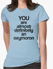You're Almost Definitely An Oxymoron Womens Fitted T-Shirt