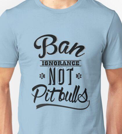 BAN IGNORANCE NOT PIT BULLS 3 Unisex T-Shirt
