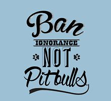BAN IGNORANCE NOT PIT BULLS 3 Unisex T-Shirt