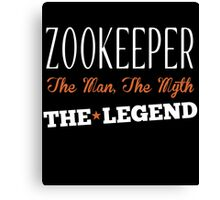 ZOOKEEPER THE MAN, THE MYTH THE LEGEND Canvas Print