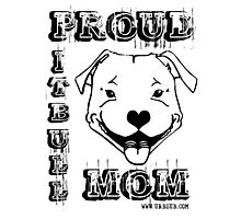 PROUD PIT BULL MOM Photographic Print