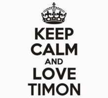 Keep Calm and Love TIMON by priscilajii