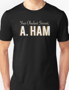 Your Obedient Servant, A. Ham (Hamilton: An American Musical) Matching T-Shirts T-Shirt