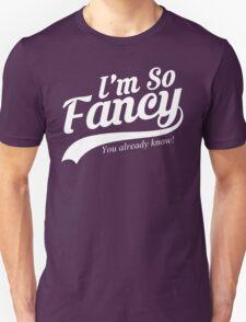 I'm So Fancy You Already Know Unisex T-Shirt