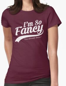 I'm So Fancy You Already Know Womens Fitted T-Shirt