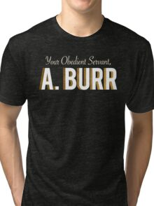Your Obedient Servant, A. Burr (Hamilton: An American Musical) Matching T-Shirts Tri-blend T-Shirt