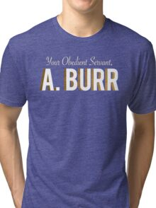 Your Obedient Servant, A. Burr (Hamilton: An American Musical) Tri-blend T-Shirt