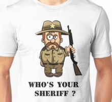 Who's-your sheriff Unisex T-Shirt