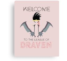 Welcome to the league of Draven Canvas Print