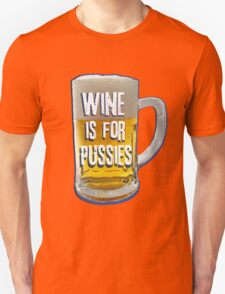 Wine is for Pussies Unisex T-Shirt