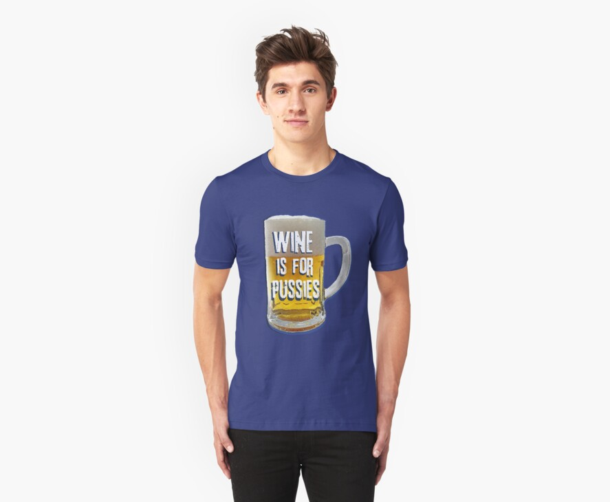 Wine is for Pussies by Bart Boss