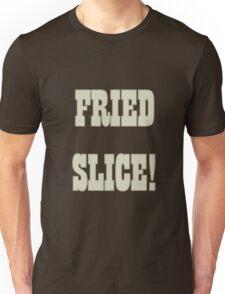 Fried Slice! Unisex T-Shirt