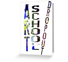 Art School Dropout Greeting Card
