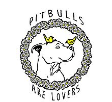 PIT BULLS ARE LOVERS Photographic Print