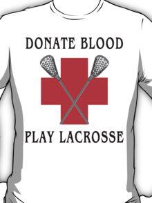 Lacrosse Donate Blood Play Lacrosse T-Shirt