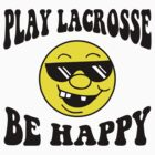 "Funny Lacrosse ""Be Happy Play Lacrosse"" by SportsT-Shirts"