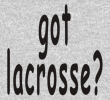 Lacrosse Got Lacrosse? by SportsT-Shirts