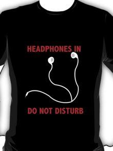 Headphones In. Do not disturb. T-Shirt