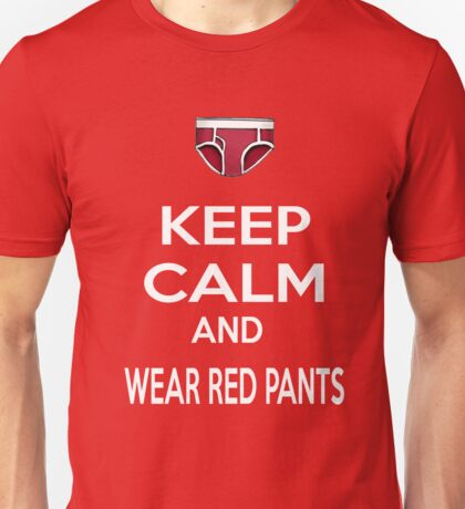 Keep calm and wear red pants Unisex T-Shirt