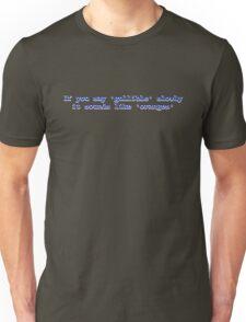 If you say 'gullible' slowly it sounds like 'oranges' Unisex T-Shirt