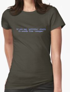 If you say 'gullible' slowly it sounds like 'oranges' Womens Fitted T-Shirt