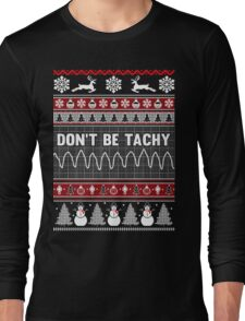 Don't Be Tachy Ugly Christmas Sweater Long Sleeve T-Shirt