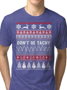 Don't Be Tachy Ugly Christmas Sweater Tri-blend T-Shirt